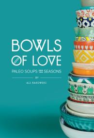 Bowls Of Love Cookbook Ali Rakowski